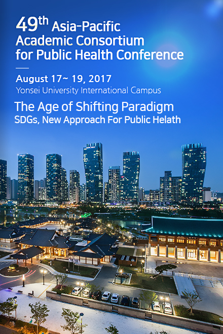 49th Asia-Pacific Academic Consortium for Public Health Conference / August 17~ 19, 2017 Yonsei University International Campus